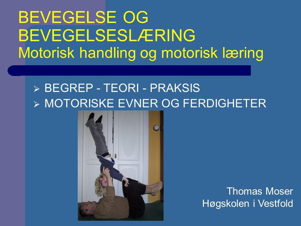 BEVEGELSE OG BEVEGELSESLÆRING Motorisk handling og motorisk læring