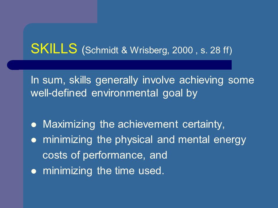 SKILLS (Schmidt & Wrisberg, 2000 , s. 28 ff)