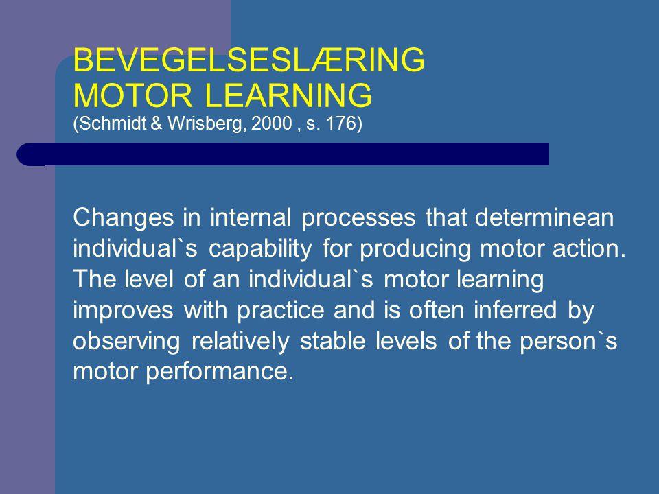 BEVEGELSESLÆRING MOTOR LEARNING (Schmidt & Wrisberg, 2000 , s. 176)