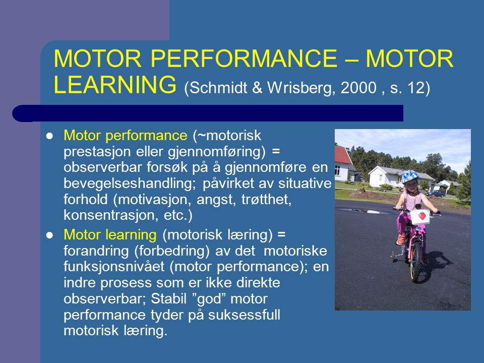 MOTOR PERFORMANCE – MOTOR LEARNING (Schmidt & Wrisberg, 2000 , s. 12)