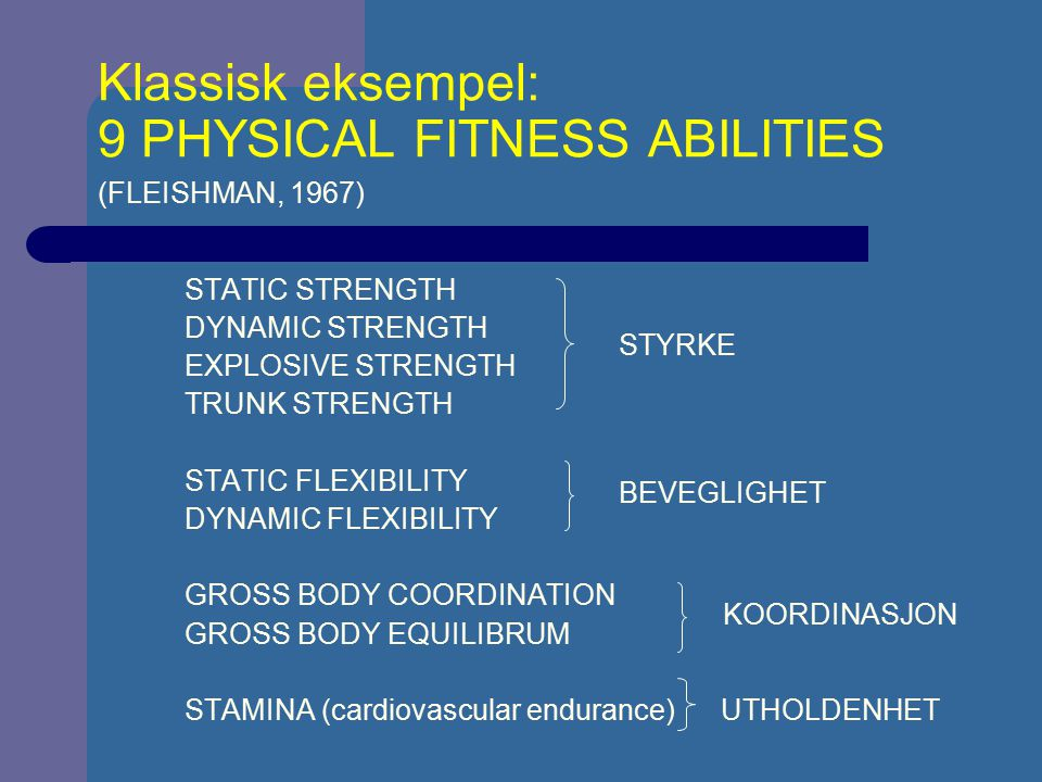 Klassisk eksempel: 9 PHYSICAL FITNESS ABILITIES (FLEISHMAN, 1967)