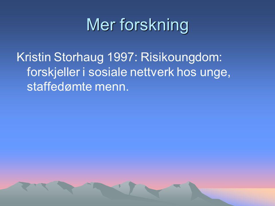 Mer forskning Kristin Storhaug 1997: Risikoungdom: forskjeller i sosiale nettverk hos unge, staffedømte menn.