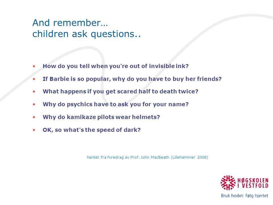 And remember… children ask questions..