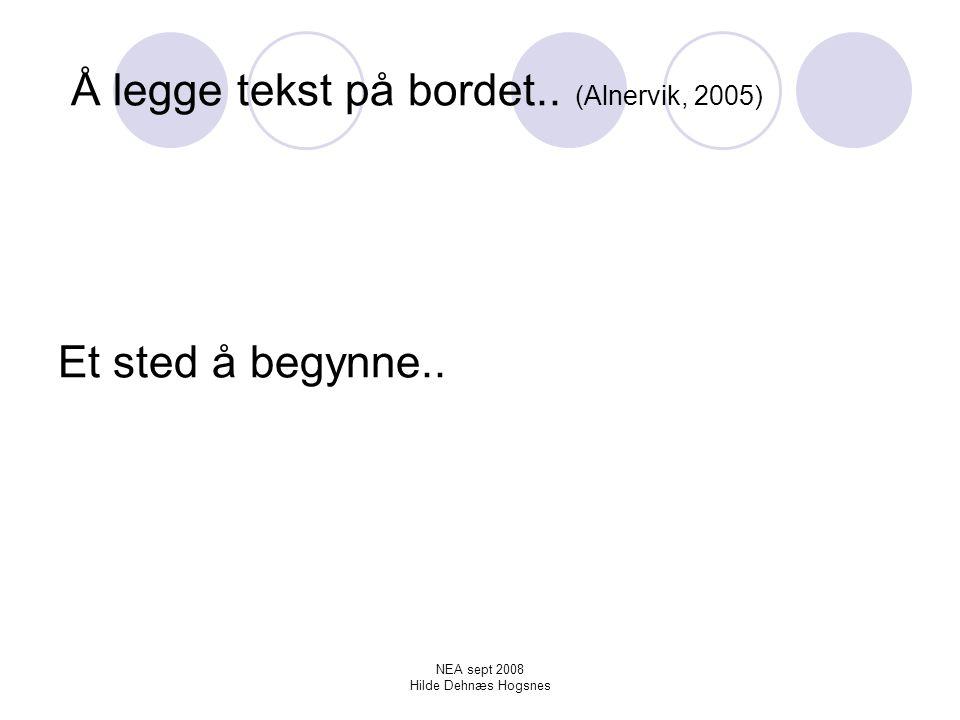 Å legge tekst på bordet.. (Alnervik, 2005) Et sted å begynne..