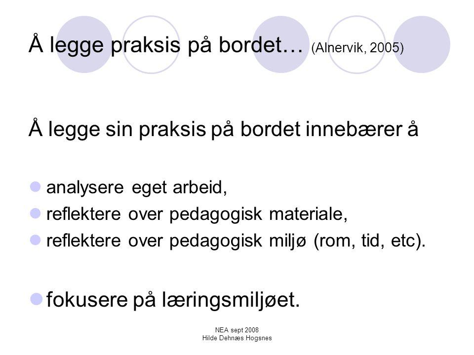 Å legge praksis på bordet… (Alnervik, 2005)