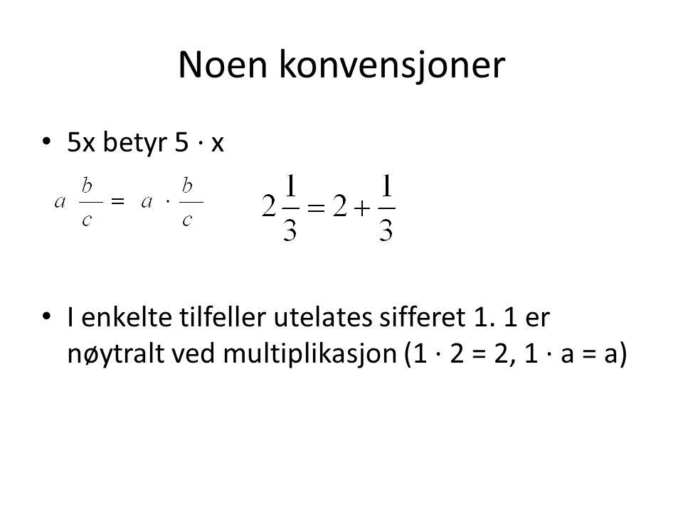 Noen konvensjoner 5x betyr 5 ∙ x