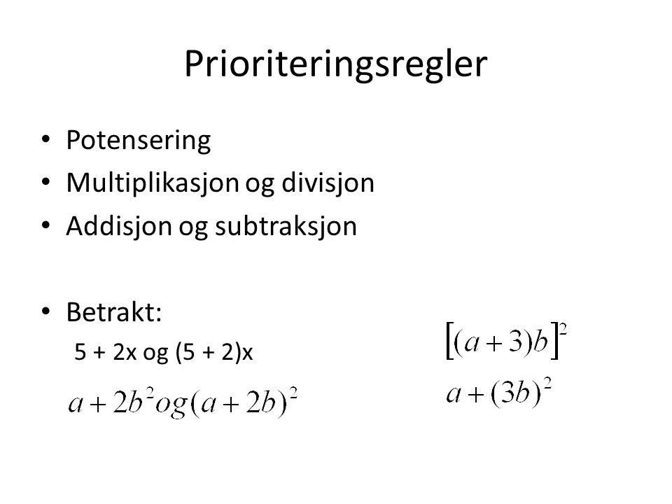 Prioriteringsregler Potensering Multiplikasjon og divisjon