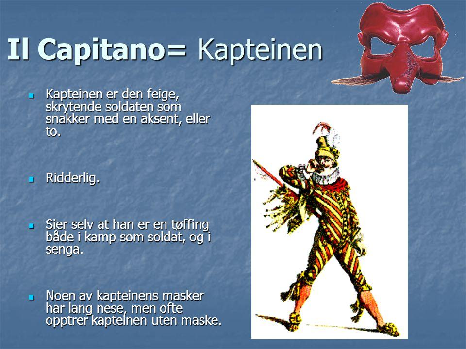 Il Capitano= Kapteinen