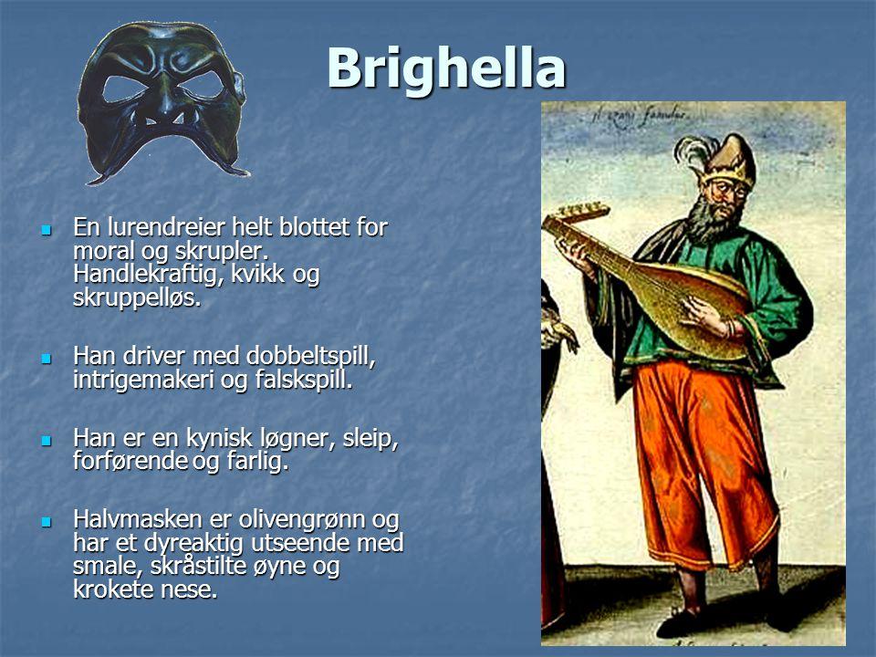 Brighella En lurendreier helt blottet for moral og skrupler. Handlekraftig, kvikk og skruppelløs.
