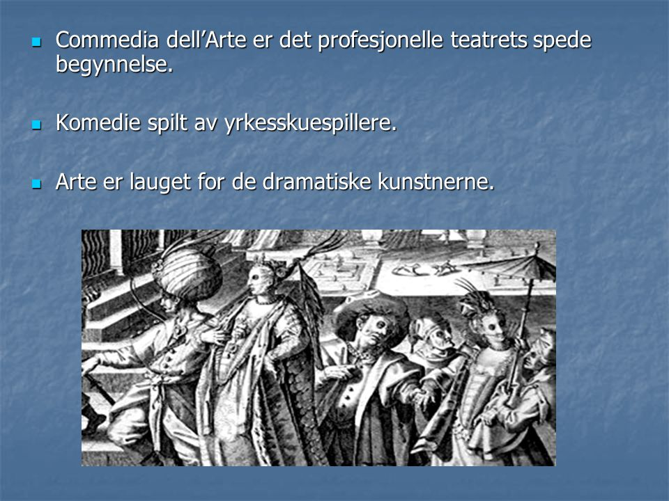 Commedia dell'Arte er det profesjonelle teatrets spede begynnelse.