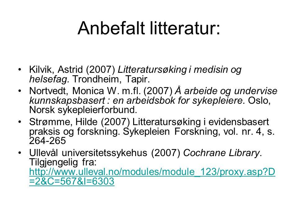 Anbefalt litteratur: Kilvik, Astrid (2007) Litteratursøking i medisin og helsefag. Trondheim, Tapir.