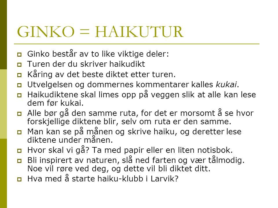 GINKO = HAIKUTUR Ginko består av to like viktige deler: