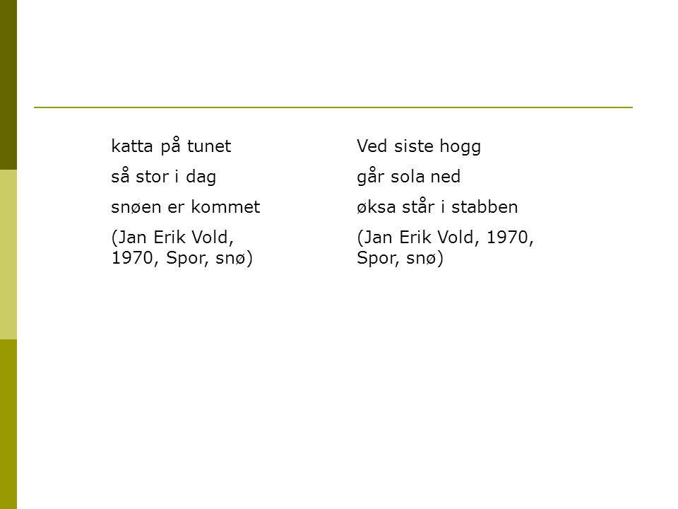katta på tunet så stor i dag. snøen er kommet. (Jan Erik Vold, 1970, Spor, snø) Ved siste hogg. går sola ned.