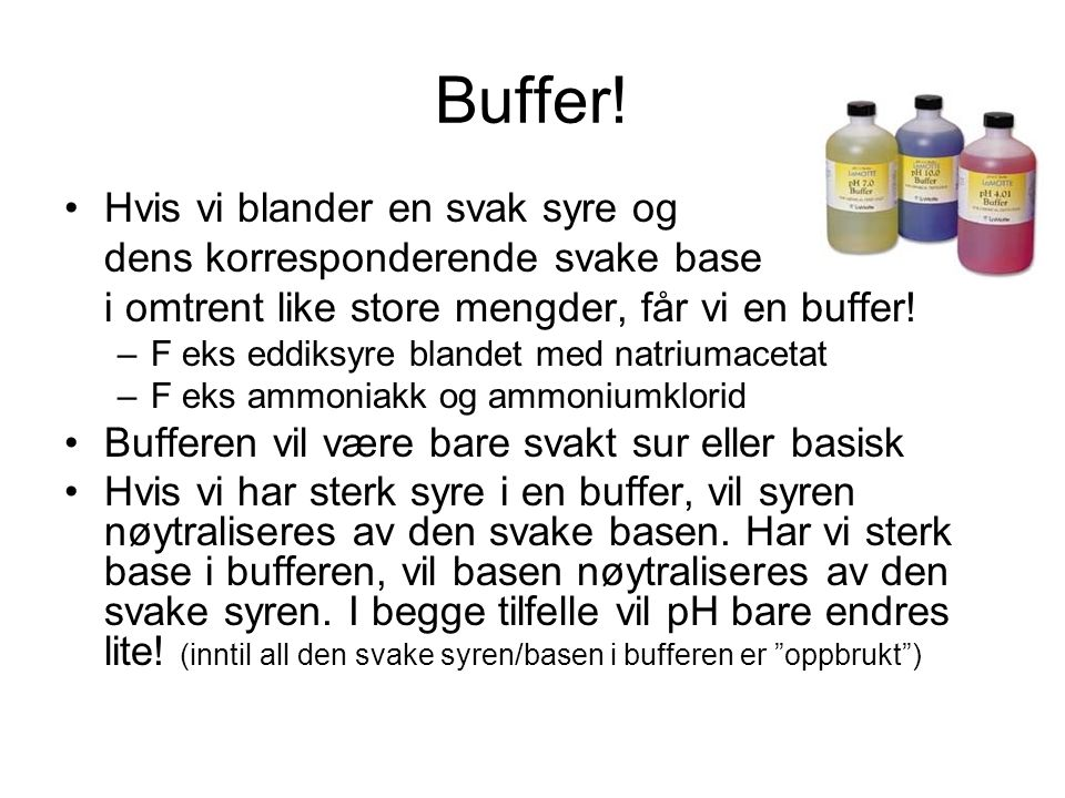Buffer! Hvis vi blander en svak syre og