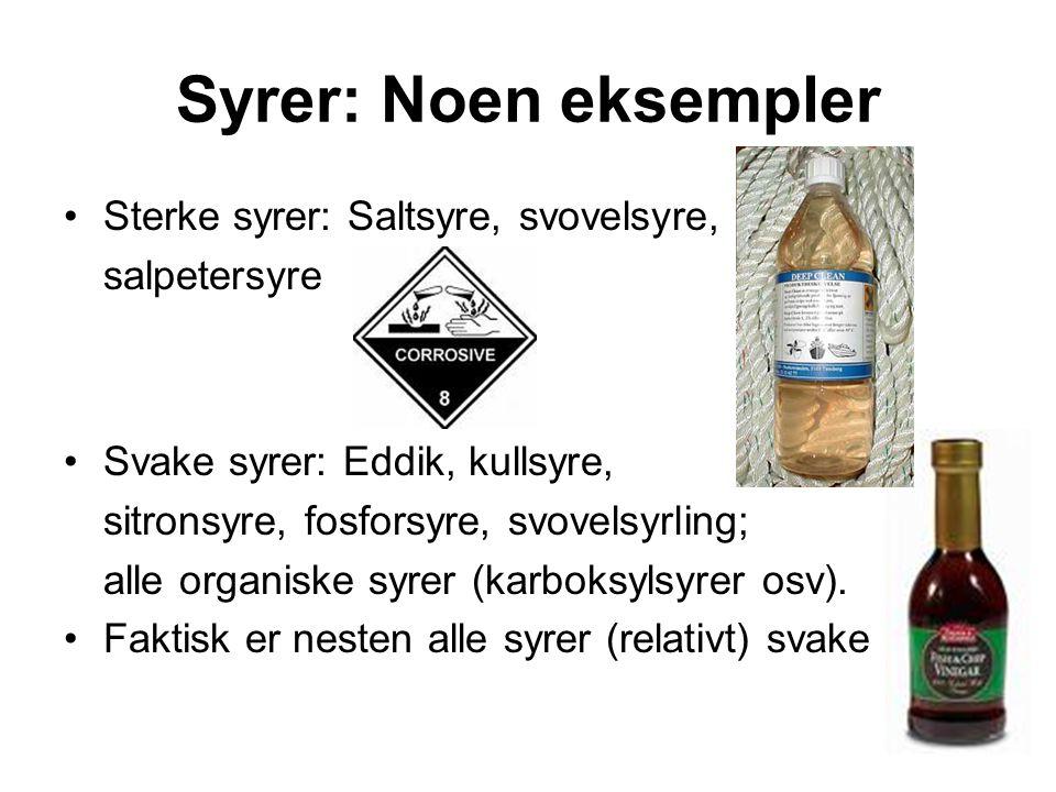 Syrer: Noen eksempler Sterke syrer: Saltsyre, svovelsyre, salpetersyre