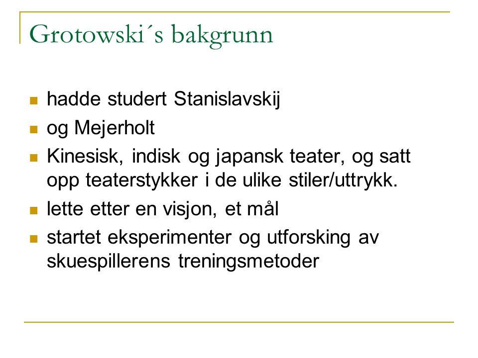 Grotowski´s bakgrunn hadde studert Stanislavskij og Mejerholt