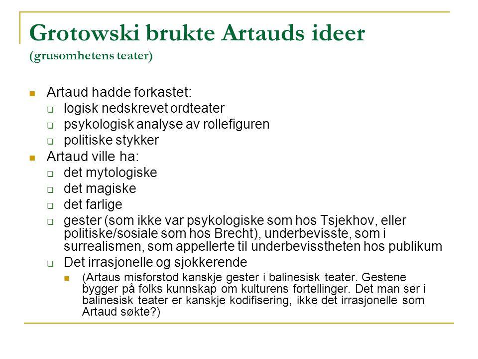 Grotowski brukte Artauds ideer (grusomhetens teater)