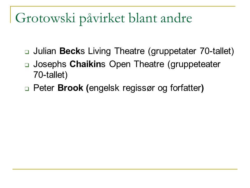 Grotowski påvirket blant andre
