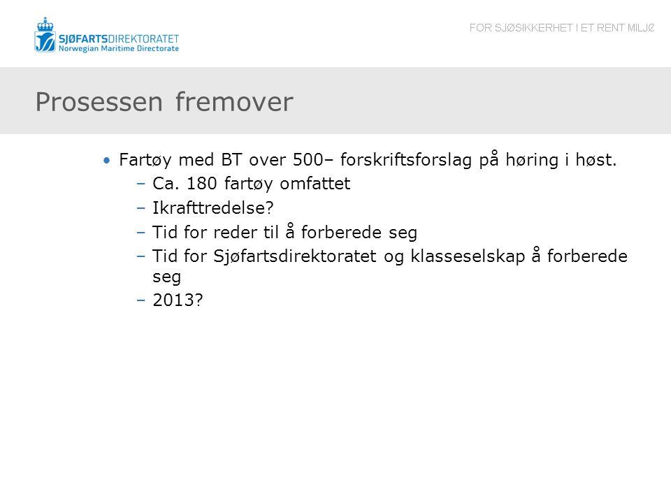 Prosessen fremover Fartøy med BT over 500– forskriftsforslag på høring i høst. Ca. 180 fartøy omfattet.