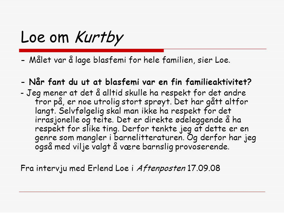 Loe om Kurtby - Målet var å lage blasfemi for hele familien, sier Loe.