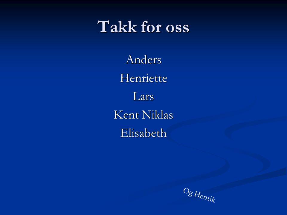 Takk for oss Anders Henriette Lars Kent Niklas Elisabeth Og Henrik