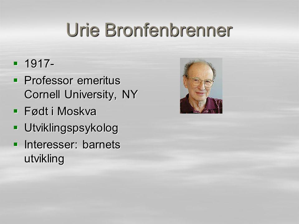 Urie Bronfenbrenner 1917- Professor emeritus Cornell University, NY