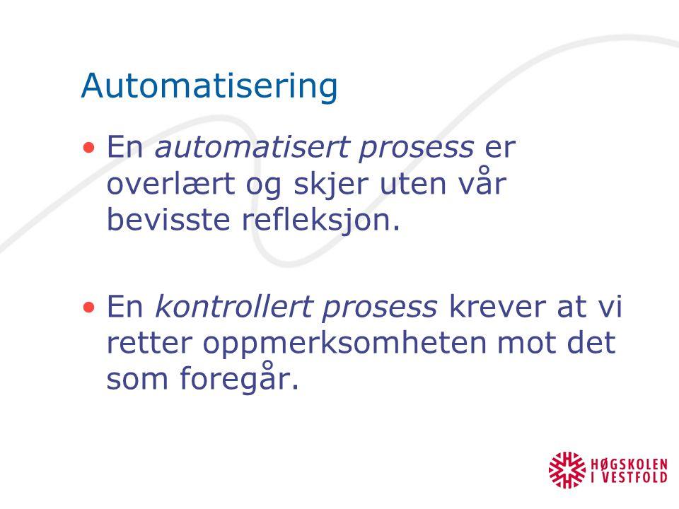 Automatisering En automatisert prosess er overlært og skjer uten vår bevisste refleksjon.