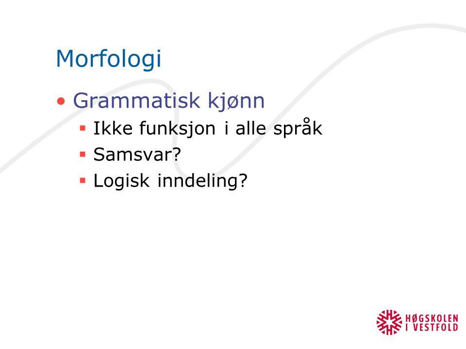 Morfologi Grammatisk kjønn Ikke funksjon i alle språk Samsvar