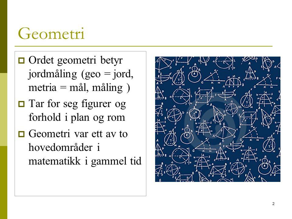 Geometri Ordet geometri betyr jordmåling (geo = jord, metria = mål, måling ) Tar for seg figurer og forhold i plan og rom.