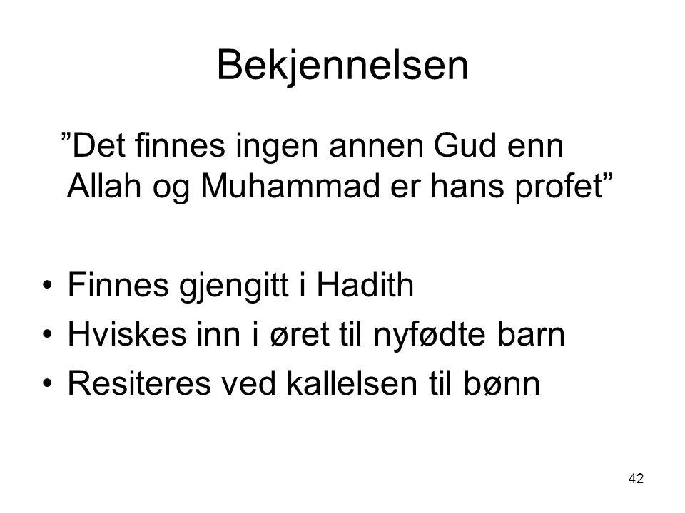 Bekjennelsen Det finnes ingen annen Gud enn Allah og Muhammad er hans profet Finnes gjengitt i Hadith.