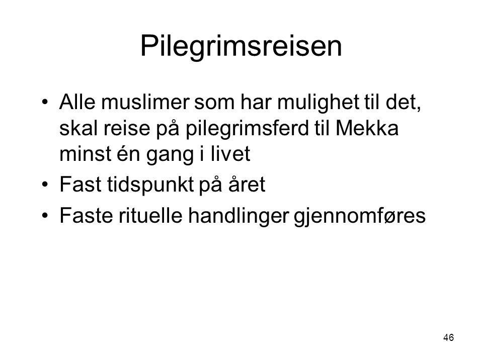 Pilegrimsreisen Alle muslimer som har mulighet til det, skal reise på pilegrimsferd til Mekka minst én gang i livet.