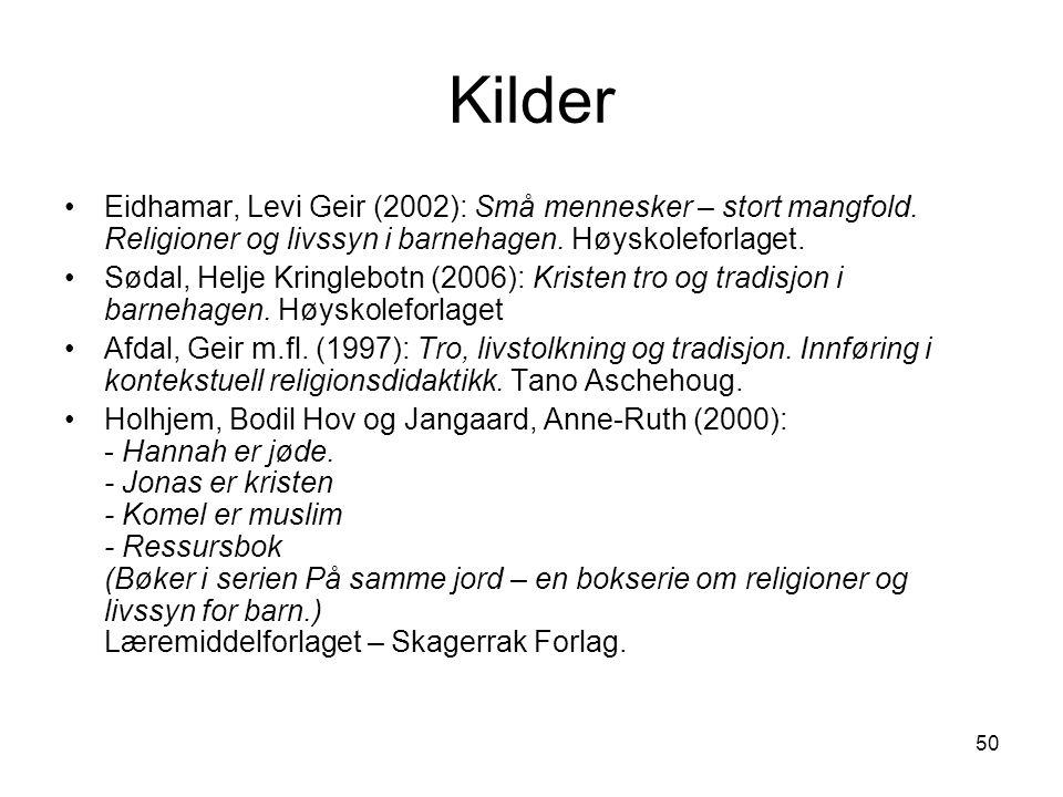 Kilder Eidhamar, Levi Geir (2002): Små mennesker – stort mangfold. Religioner og livssyn i barnehagen. Høyskoleforlaget.