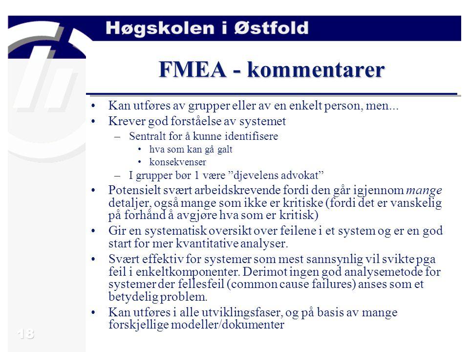 FMEA - kommentarer Kan utføres av grupper eller av en enkelt person, men... Krever god forståelse av systemet.
