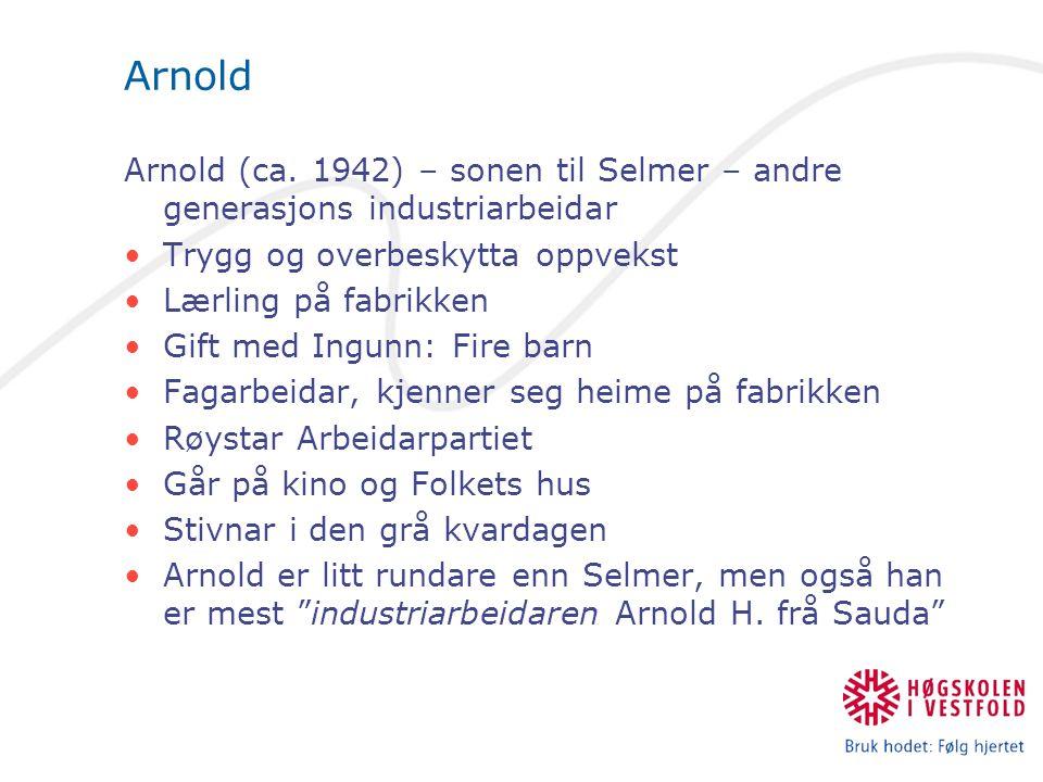 Arnold Arnold (ca. 1942) – sonen til Selmer – andre generasjons industriarbeidar. Trygg og overbeskytta oppvekst.