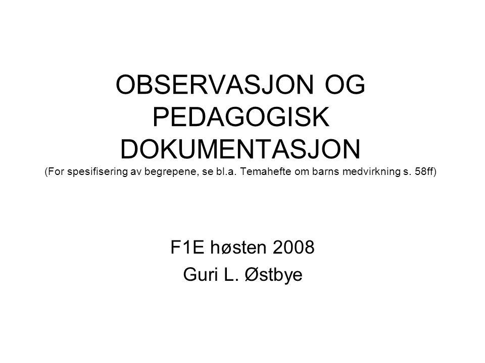 OBSERVASJON OG PEDAGOGISK DOKUMENTASJON (For spesifisering av begrepene, se bl.a. Temahefte om barns medvirkning s. 58ff)