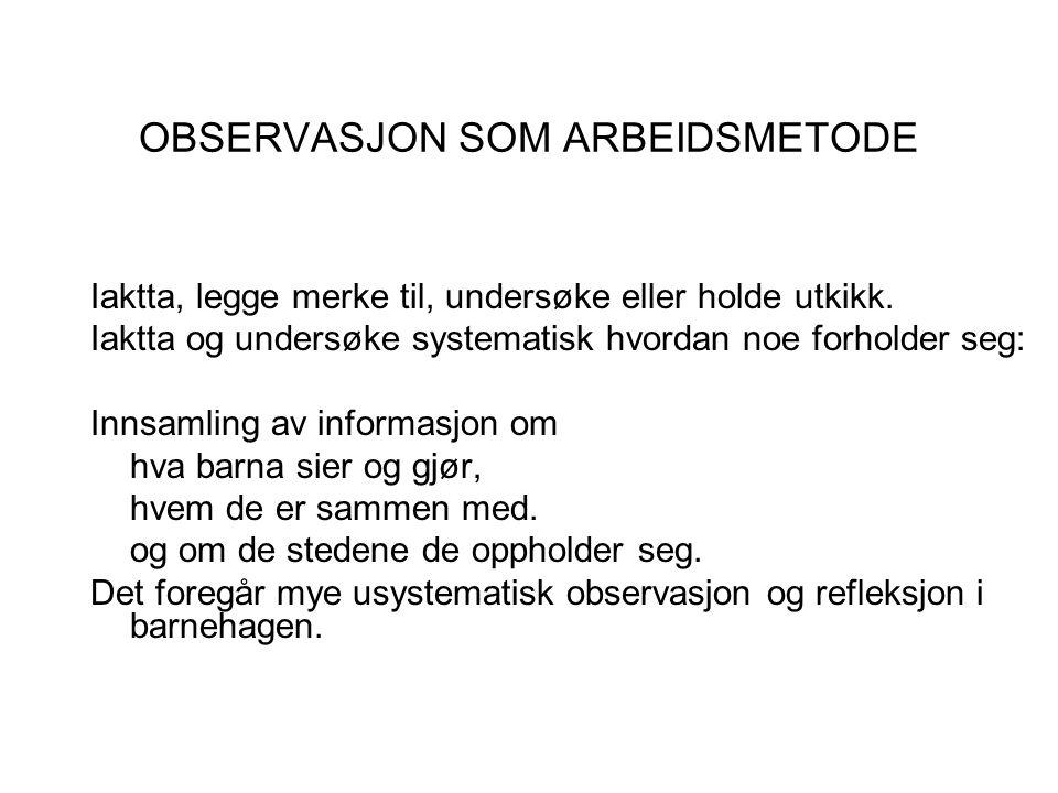 OBSERVASJON SOM ARBEIDSMETODE