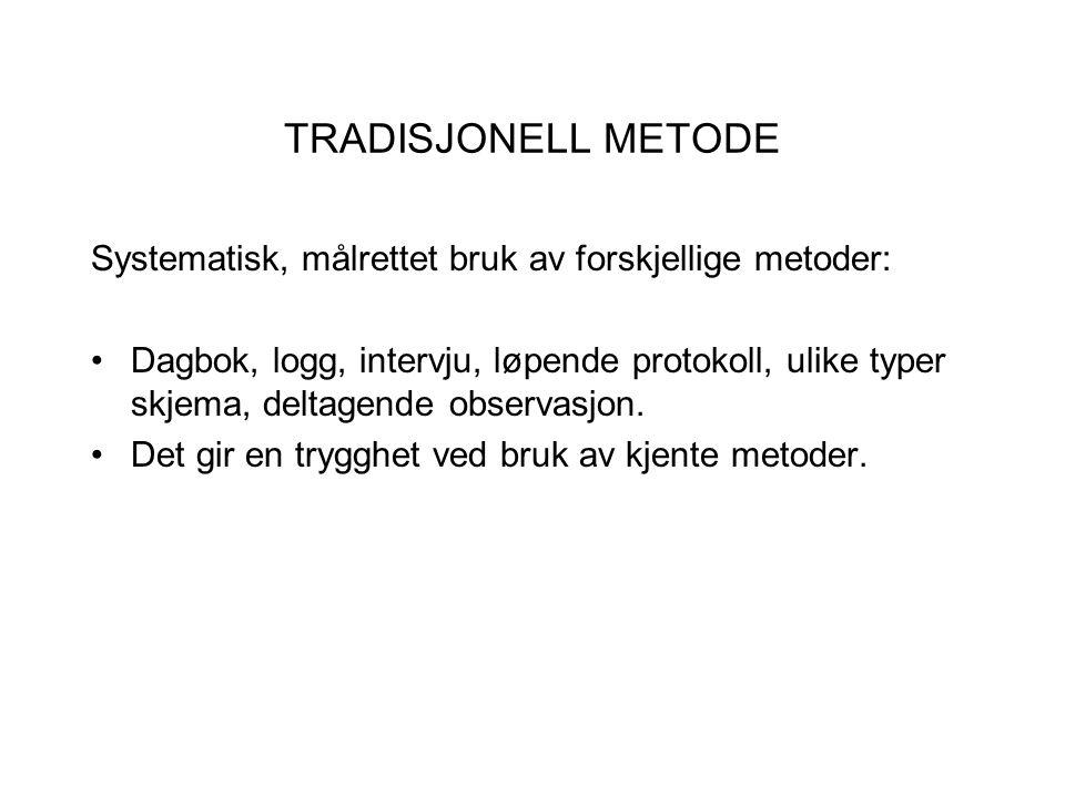 TRADISJONELL METODE Systematisk, målrettet bruk av forskjellige metoder: