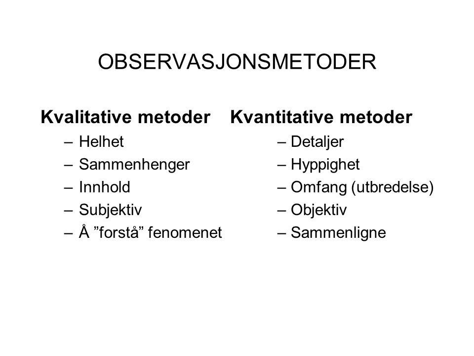 OBSERVASJONSMETODER Kvalitative metoder Kvantitative metoder