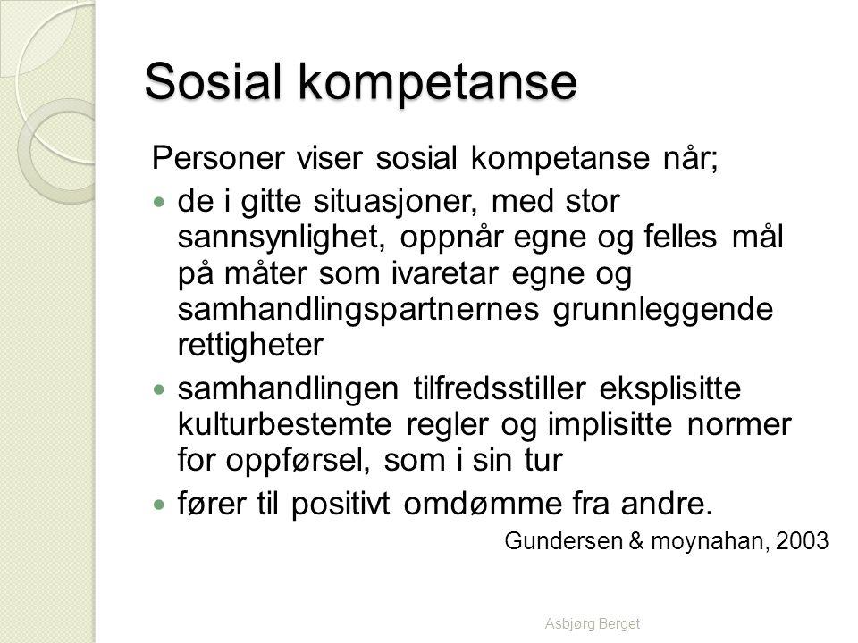 Sosial kompetanse Personer viser sosial kompetanse når;