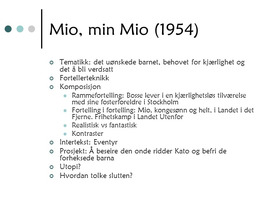 Mio, min Mio (1954) Tematikk: det uønskede barnet, behovet for kjærlighet og det å bli verdsatt. Fortellerteknikk.