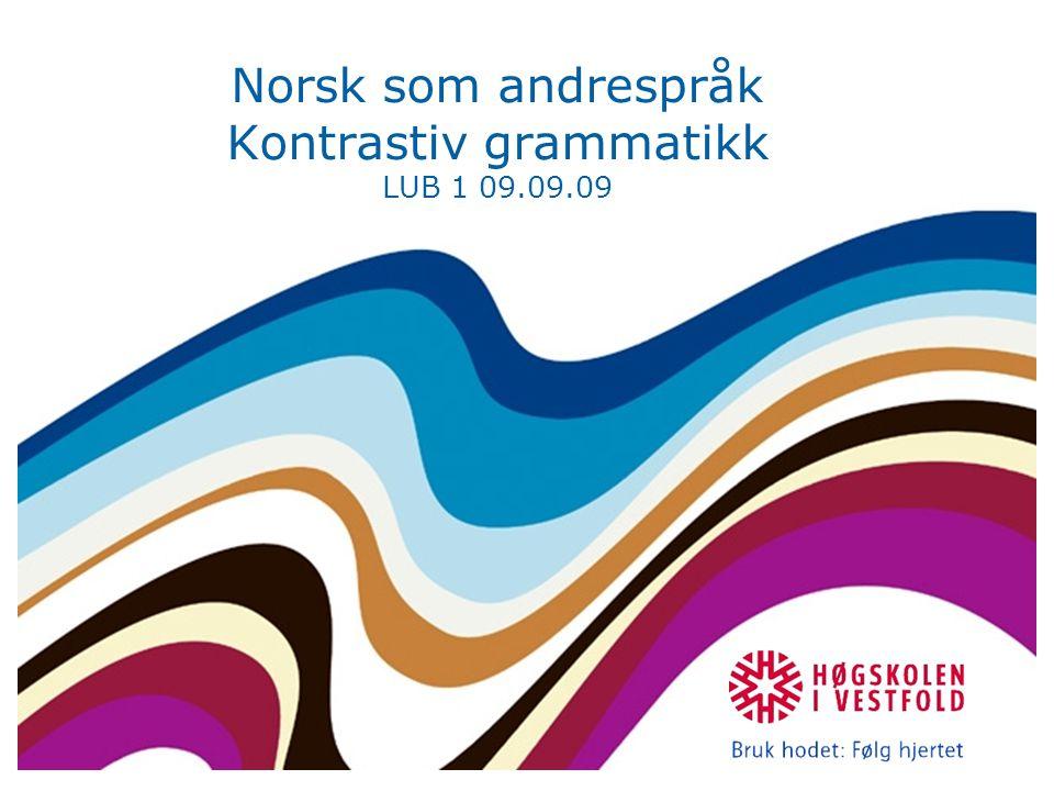 Norsk som andrespråk Kontrastiv grammatikk LUB 1 09.09.09