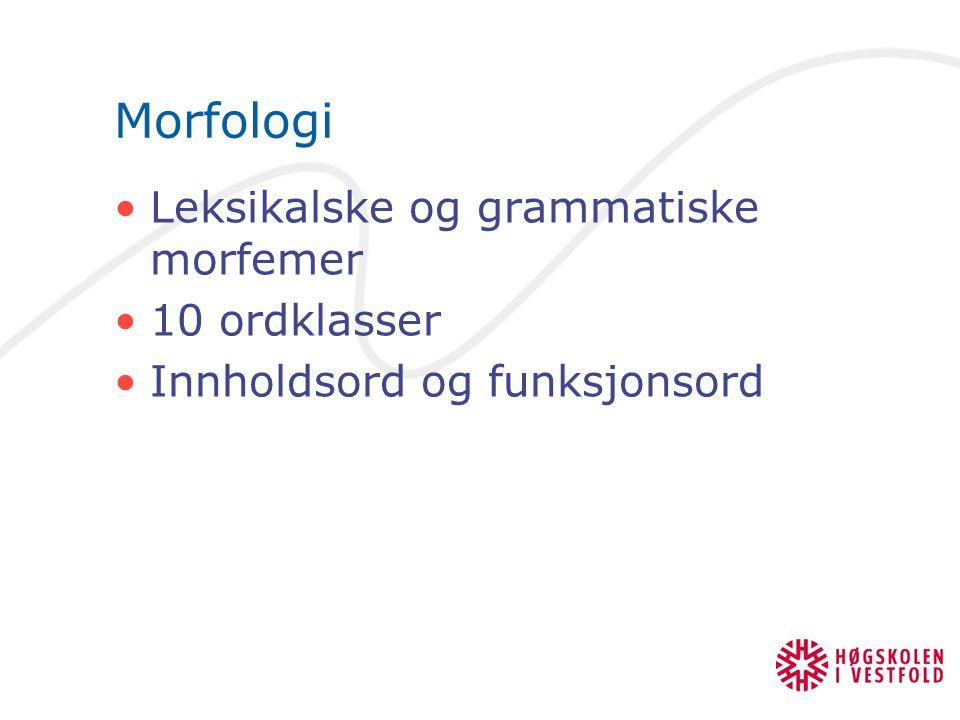 Morfologi Leksikalske og grammatiske morfemer 10 ordklasser