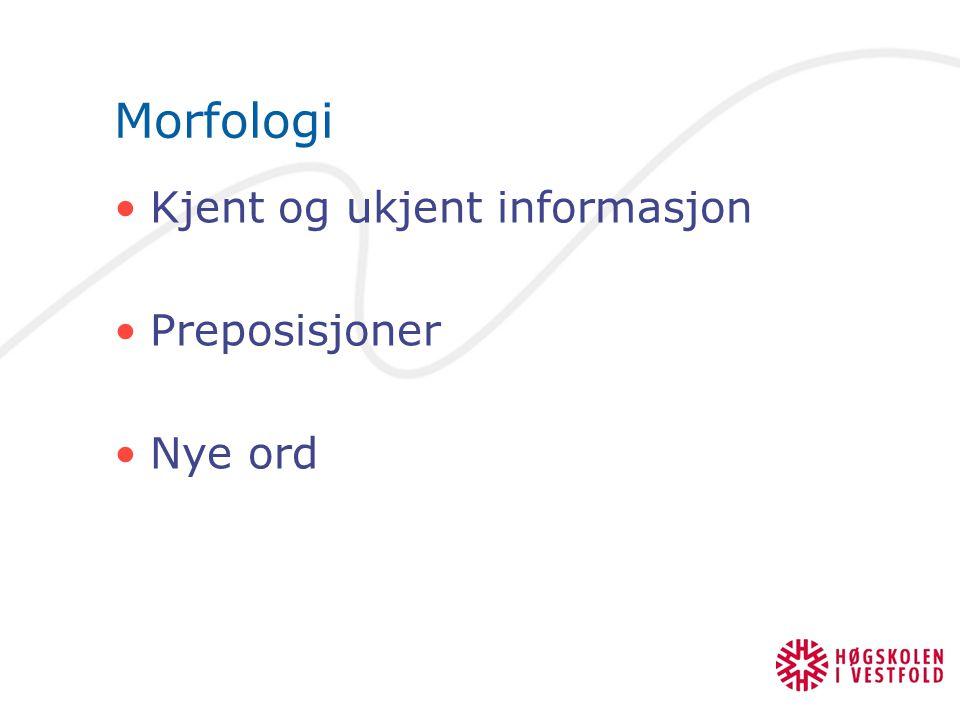 Morfologi Kjent og ukjent informasjon Preposisjoner Nye ord