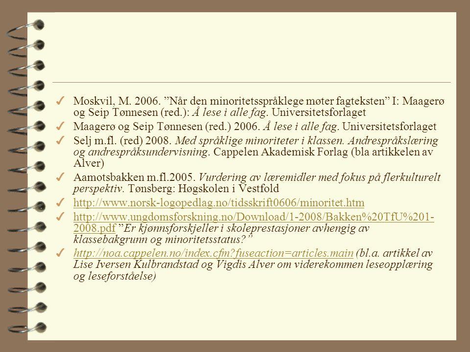 Moskvil, M. 2006. Når den minoritetsspråklege møter fagteksten I: Maagerø og Seip Tønnesen (red.): Å lese i alle fag. Universitetsforlaget