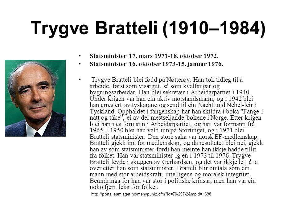 Trygve Bratteli (1910–1984) Statsminister 17. mars 1971-18. oktober 1972. Statsminister 16. oktober 1973-15. januar 1976.