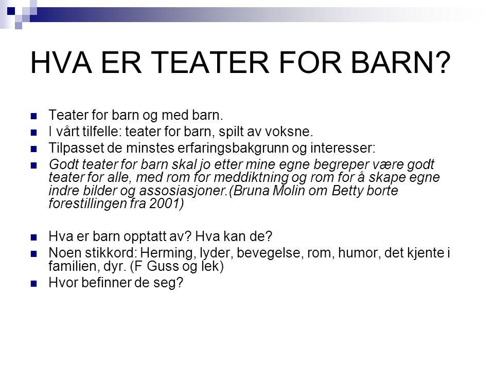 HVA ER TEATER FOR BARN Teater for barn og med barn.
