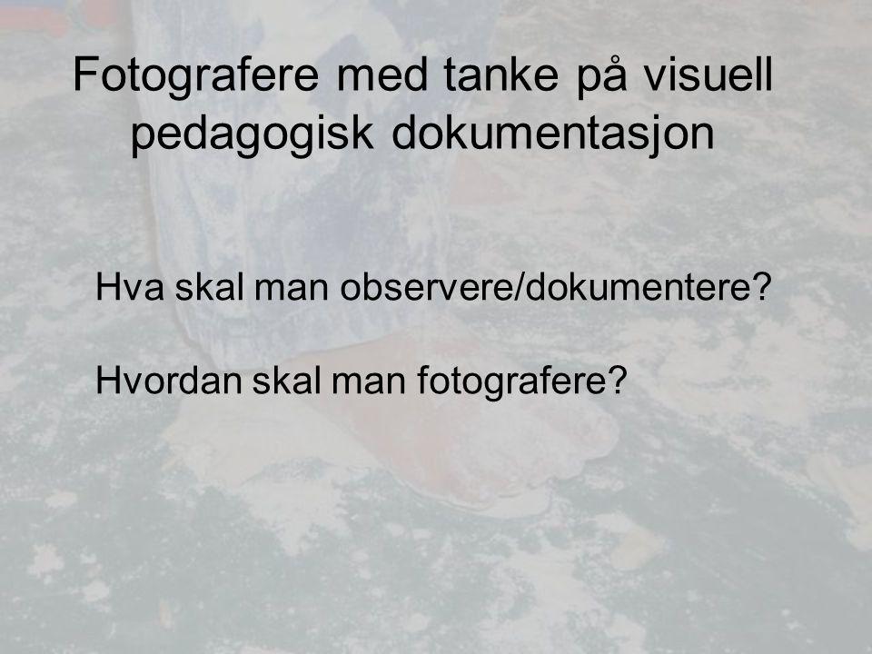 Fotografere med tanke på visuell pedagogisk dokumentasjon