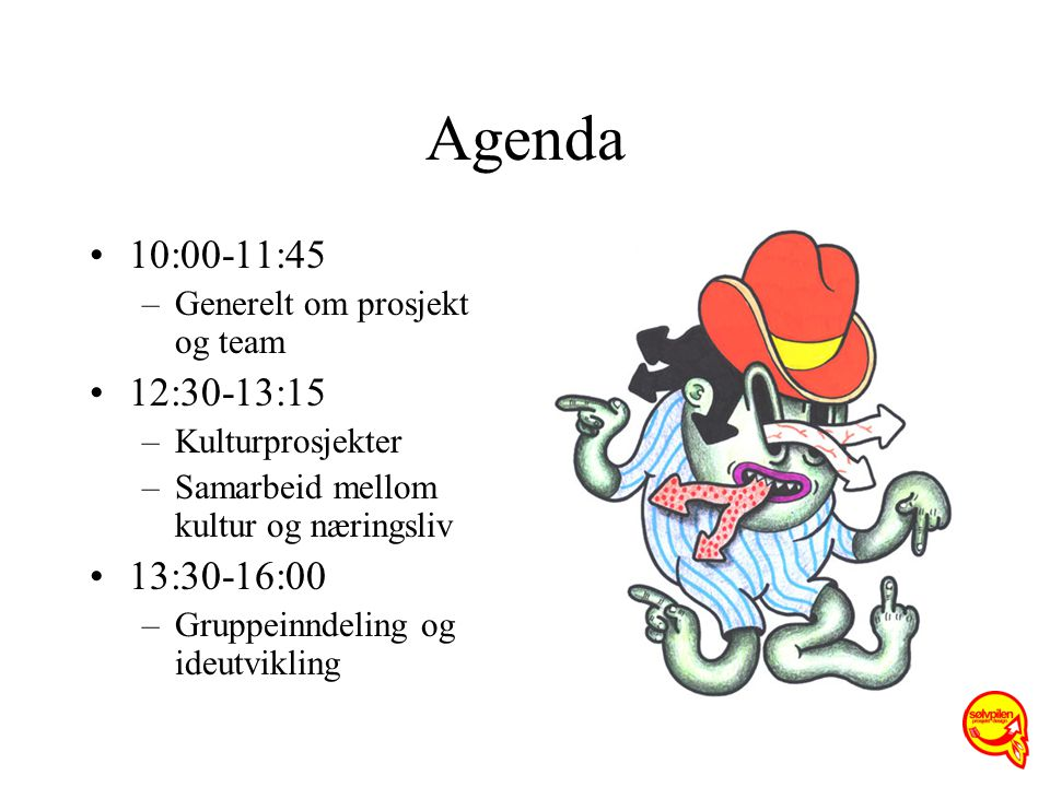 Agenda 10:00-11:45. Generelt om prosjekt og team. 12:30-13:15. Kulturprosjekter. Samarbeid mellom kultur og næringsliv.
