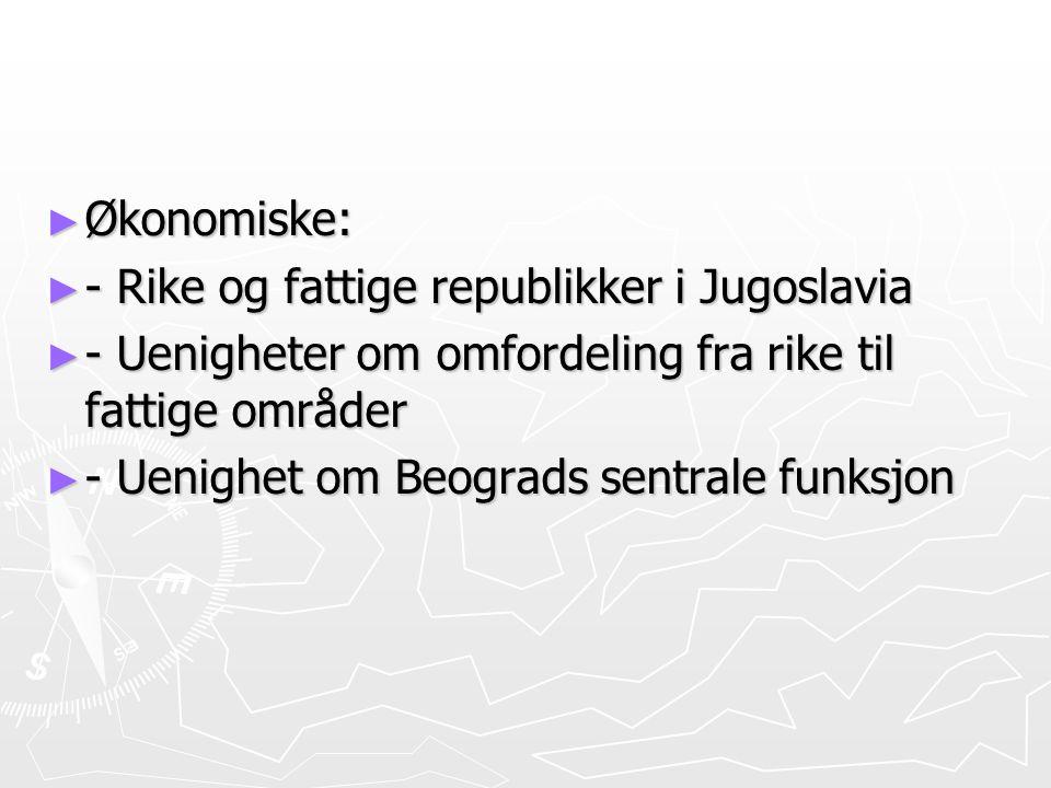 Økonomiske: - Rike og fattige republikker i Jugoslavia. - Uenigheter om omfordeling fra rike til fattige områder.