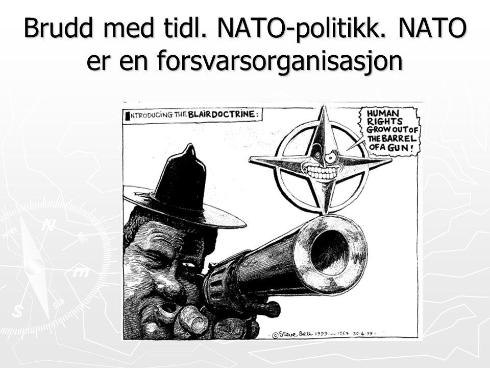 Brudd med tidl. NATO-politikk. NATO er en forsvarsorganisasjon